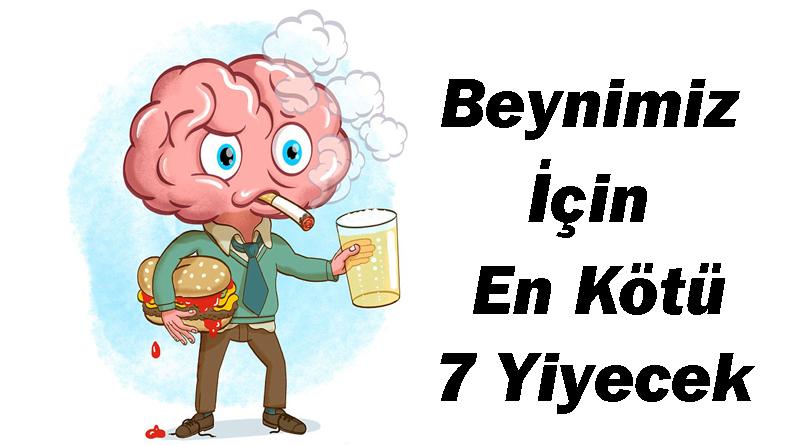 Beynimiz İçin En Kötü 7 Yiyecek