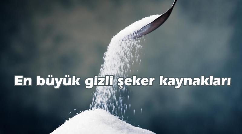 En büyük gizli şeker kaynakları